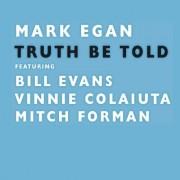Egan, Mark Feat. Evans, Bill & Colaiuta, Vinnie & for - Truth Be Told - Preis vom 18.10.2020 04:52:00 h