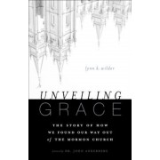 Unveiling Grace: The Story of How We Found Our Way Out of the Mormon Church, Paperback