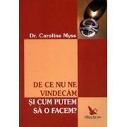 De ce nu ne vindecam si cum putem sa o facem'/Caroline Myss