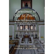 Eyewitness to Old St Peter's: Maffeo Vegio's 'remembering the Ancient History of St Peter's Basilica in Rome, ' with Translation and a Digital Recon, Hardcover/Christine Smith