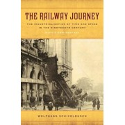 The Railway Journey: The Industrialization of Time and Space in the Nineteenth Century, Paperback/Wolfgang Schivelbusch