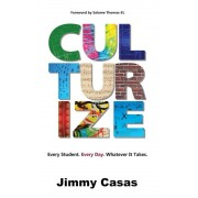 Culturize: Every Student. Every Day. Whatever It Takes., Hardcover