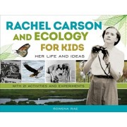 Rachel Carson and Ecology for Kids: Her Life and Ideas, with 21 Activities and Experiments, Paperback/Rowena Rae