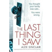 The Last Thing I Saw: A Gripping Psychological Thriller with a Twist That Will Take Your Breath Away, Paperback
