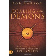 Dealing with Demons: An Introductory Guide to Exorcism and Discerning Evil Spirits, Paperback/Bob Larson