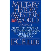 A Military History of the Western World, Vol. II: From the Defeat of the Spanish Armada to the Battle of Waterloo, Paperback/J. F. C. Fuller
