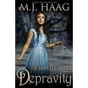 Depravity: A Beauty and the Beast Novel, Paperback/M. J. Haag
