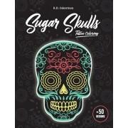 Sugar Skulls Tattoos Coloring Book: Dia de los Muertos Day of the Dead +50 Candy Skulls Designs for Adults and Teens (Inspirational Anti Stress & Rela, Paperback/B. D. Inkerman