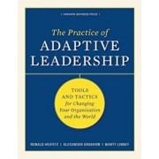 The Practice of Adaptive Leadership: Tools and Tactics for Changing Your Organization and the World, Hardcover/Ronald A. Heifetz