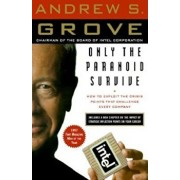 Only the Paranoid Survive: How to Exploit the Crisis Points That Challenge Every Company, Paperback/Andrew S. Grove
