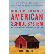 The Death and Life of the Great American School System: How Testing and Choice Are Undermining Education, Paperback
