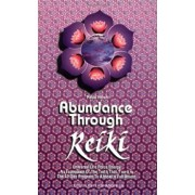 Abundance Through Reiki: Universal Life Force Energy as Expression of the Truth That You Are. the 42-Day Program to Absolute Fulfillment, Paperback/Paula Horan