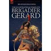The Illustrated & Complete Brigadier Gerard: All 18 Stories with the Original Strand Magazine Illustrations by Wollen and Paget/Arthur Conan Doyle