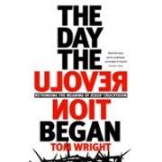 Day the Revolution Began - Rethinking The Meaning of Jesus' Crucifixion (Wright Tom)(Paperback) (9780281078608)