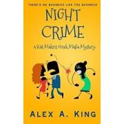 Night Crime: A Kat Makris Greek Mafia Novel, Paperback/Alex a. King