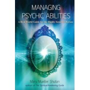Managing Psychic Abilities: A Real World Guide for the Highly Sensitive Person, Paperback