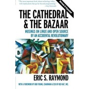 Cathedral and the Bazaar: Musings on Linux and Open Source by an Accidental Revolutionary, Paperback/Eric S. Raymond