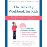 The Anxiety Workbook for Kids: Take Charge of Fears and Worries Using the Gift of Imagination, Paperback