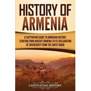 History of Armenia: A Captivating Guide to Armenian History, Starting from Ancient Armenia to Its Declaration of Sovereignty from the Sovi, Paperback/Captivating History
