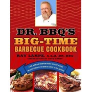 Dr. BBQ's Big-Time Barbecue Cookbook: A Real Barbecue Champion Brings the Tasty Recipes and Juicy Stories of the Barbecue Circuit to Your Backyard, Paperback/Ray Lampe