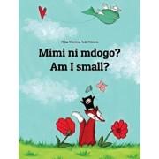 Mimi Ni Mdogo? Am I Small?: Swahili-English: Children's Picture Book (Bilingual Edition), Paperback/Philipp Winterberg