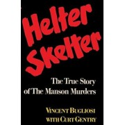 Helter Skelter the True Story of the Manson Murders, Paperback/Vincent Bugliosi
