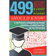 499 Words Every College Student Should Know: A Professor's Handbook on Words Essential to Great Writing and Better Grades, Paperback