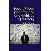 South African Performance and Archives of Memory by Yvette Hutchison