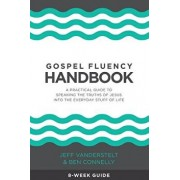 Gospel Fluency Handbook: A Practical Guide to Speaking the Truths of Jesus Into the Everyday Stuff of Life, Paperback/Jeff Vanderstelt