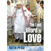The Last Word Is Love: Adventure, Medicine, War and God, Paperback/Ruth Pfau