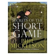 Secrets of the Short Game (Mickelson Phil)(Cartonat) (9780061860928)