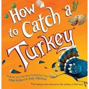 How to Catch a Turkey, Hardcover/Adam Wallace