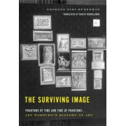 The Surviving Image: Phantoms of Time and Time of Phantoms: Aby Warburg's History of Art, Hardcover