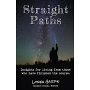 Straight Paths: Insights for Living from Those Who Have Finished the Course, Paperback/Loren Hardin