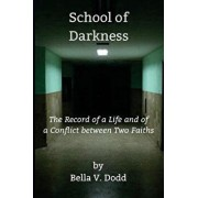 School of Darkness: The Record of a Life and of a Conflict Between Two Faiths, Paperback/Bella V. Dodd