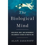 The Biological Mind: How Brain, Body, and Environment Collaborate to Make Us Who We Are, Hardcover/Alan Jasanoff
