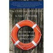 The Cure for Anything Is Salt Water: How I Threw My Life Overboard and Found Happiness at Sea, Paperback/Mary South