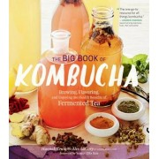The Big Book of Kombucha: Brewing, Flavoring, and Enjoying the Health Benefits of Fermented Tea, Hardcover