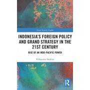 Indonesia's Foreign Policy and Grand Strategy in the 21st Century. Rise of an Indo-Pacific Power, Hardback/Vibhanshu Shekhar