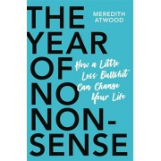 The Year of No Nonsense: How to Get Over Yourself and on with Your Life, Paperback/Meredith Atwood