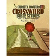 Crossword Bible Studies - Books of the New Testament: King James Version/Christy Bower