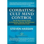 Combating Cult Mind Control: The '1 Best-Selling Guide to Protection, Rescue, and Recovery from Destructive Cults, Paperback/Steven Hassan