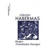Despre constitutia Europei. Un eseu/Jurgen Habermas