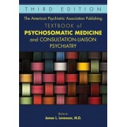 The American Psychiatric Association Publishing Textbook of Psychosomatic Medicine and Consultation-Liaison Psychiatry, Hardcover (3rd Ed.)