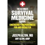 The Ultimate Survival Medicine Guide: Emergency Preparedness for Any Disaster, Paperback/Joseph Alton