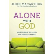 Alone with God: Rediscovering the Power and Passion of Prayer, Paperback/John MacArthur Jr