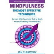 Mindfulness: The Most Effective Techniques: Connect with Your Inner Self to Reach Your Goals Easily and Peacefully, Paperback/Ian Tuhovsky