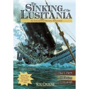 The Sinking of the Lusitania: An Interactive History Adventure, Paperback