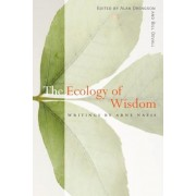 The Ecology of Wisdom: Writings by Arne Naess, Paperback