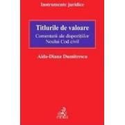 Titlurile de valoare. Comentarii ale dispozitiilor Noului Cod civil - Aida-Diana Dumitrescu